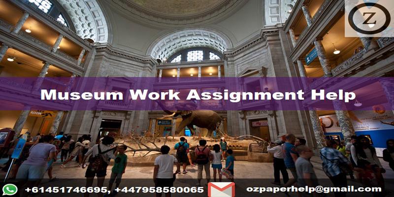 Museum Work Assignment Help