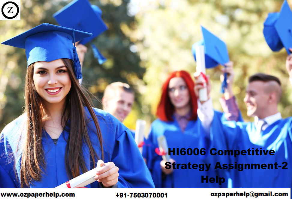 HI6006 Competitive Strategy Assignment_2 Help