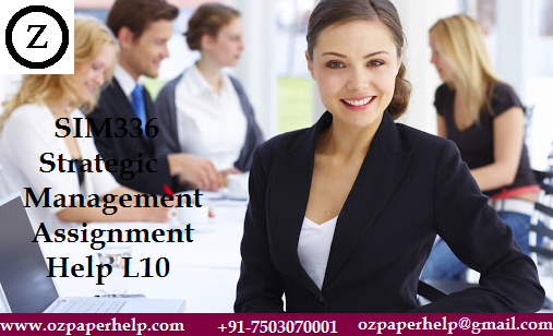 SIM336 Strategic Management Assignment Help L10