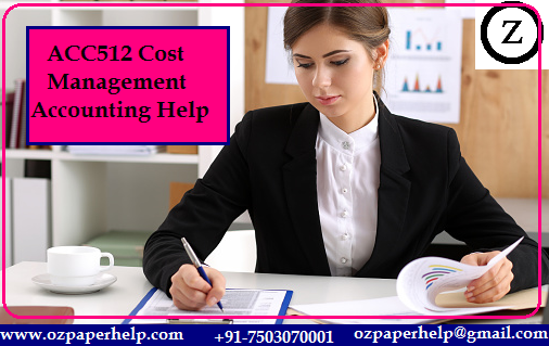 ACC512 Cost Management Accounting Help