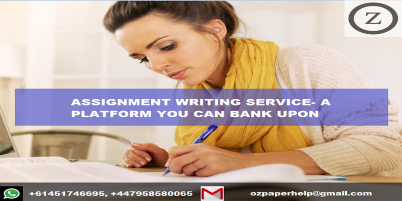 ASSIGNMENT WRITING SERVICE- A PLATFORM YOU CAN BANK UPON