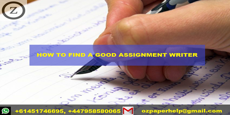 HOW TO FIND A GOOD ASSIGNMENT WRITER