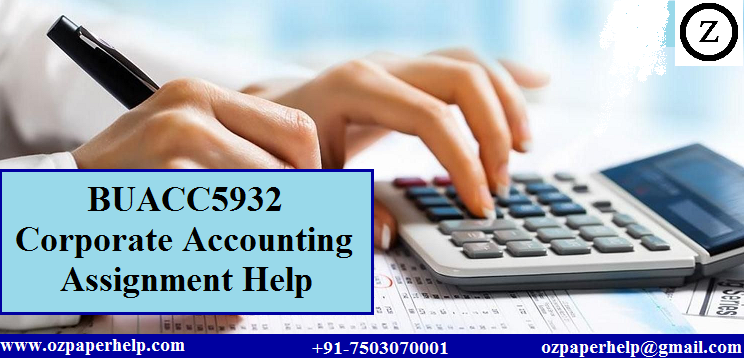 BUACC5932 Corporate Accounting Assignment Help