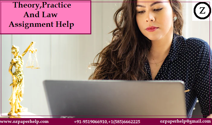 Theory,Practice And Law Assignment Help